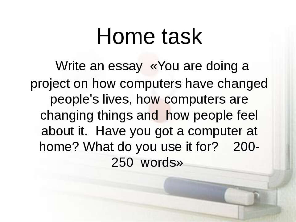 Home task Write an essay «You are doing a project on how computers have chang...