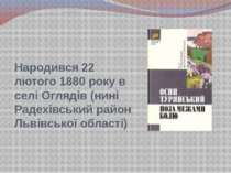 Народився 22 лютого 1880 року в селі Оглядів (нині Радехівський район Львівсь...