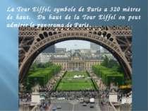 La Tour Eiffel, symbole de Paris a 320 mètres de haut. Du haut de la Tour Eif...