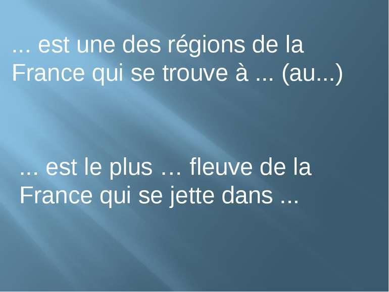 ... est une des régions de la France qui se trouve à ... (au...) ... est le p...