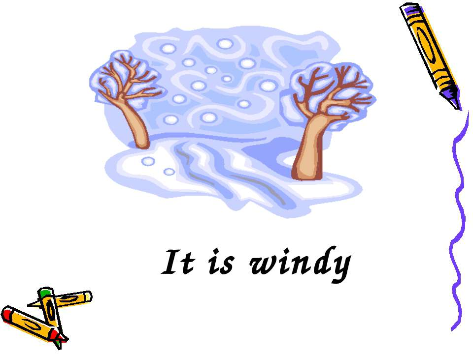 It is windy