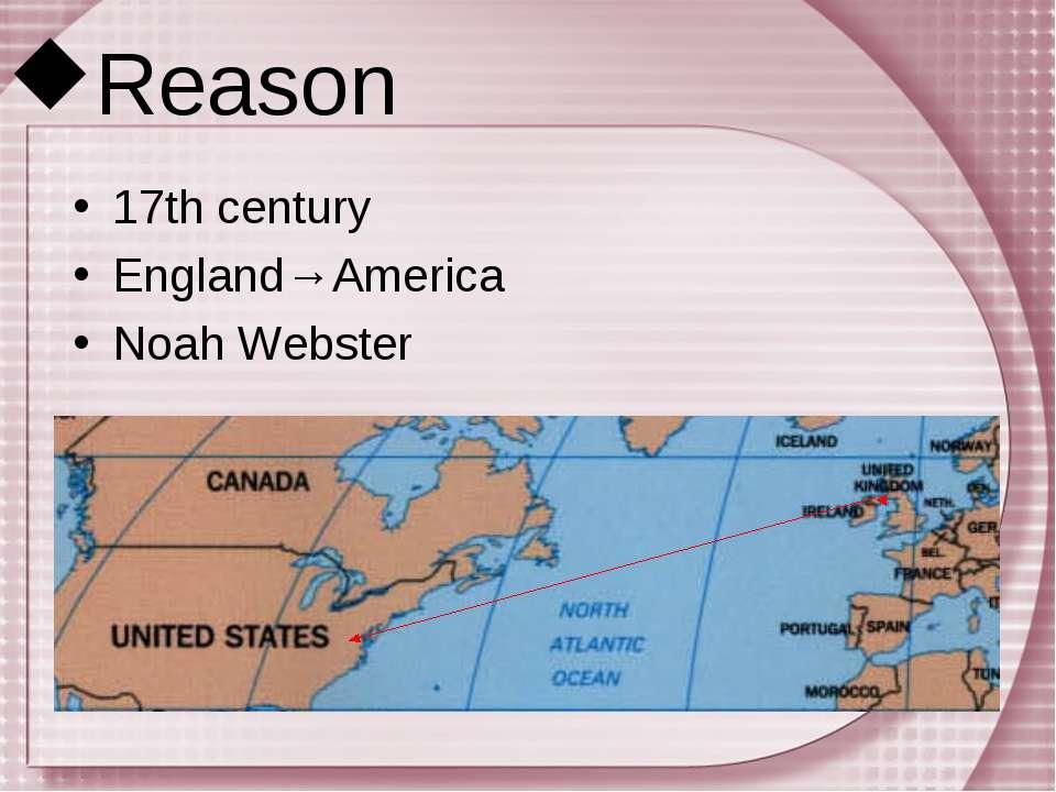 Reason 17th century England→America Noah Webster