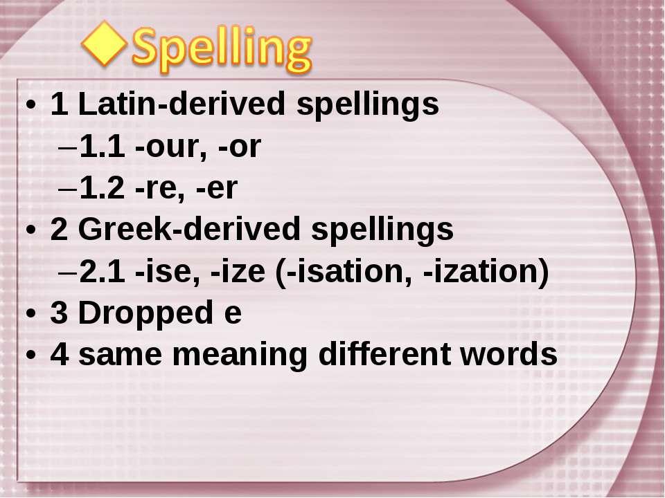 1 Latin-derived spellings 1.1 -our, -or 1.2 -re, -er 2 Greek-derived spelling...