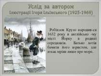 Робінзон Крузо народив-ся 1632 року в англійсько -му місті Йорку в родині сер...