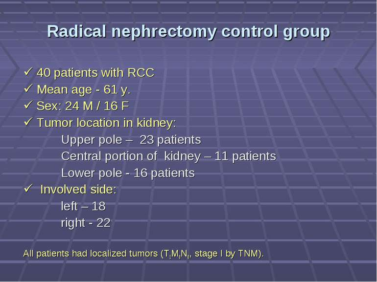 Radical nephrectomy control group 40 patients with RCC Mean age - 61 y. Sex: ...
