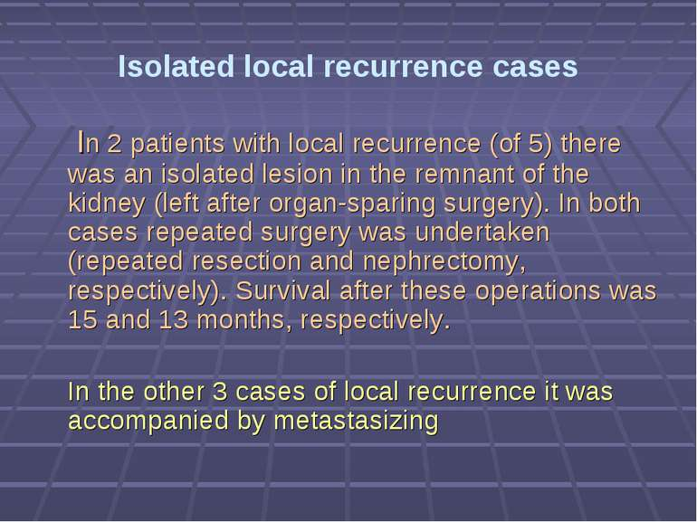 Isolated local recurrence cases In 2 patients with local recurrence (of 5) th...