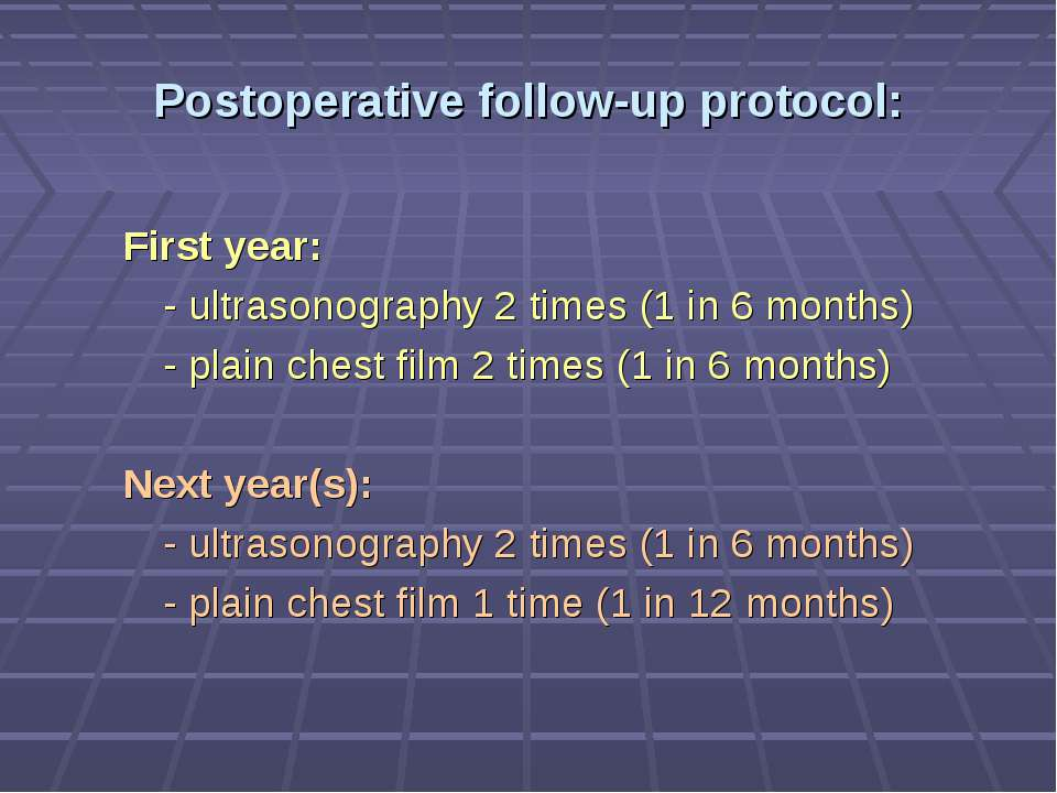 Postoperative follow-up protocol: First year: - ultrasonography 2 times (1 in...