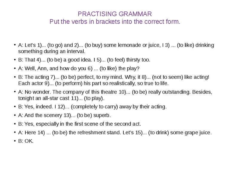 PRACTISING GRAMMAR Put the verbs in brackets into the correct form. A: Let's ...
