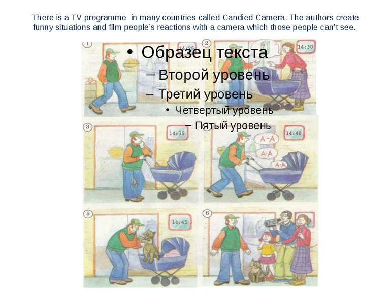 There is a TV programme in many countries called Candied Camera. The authors ...