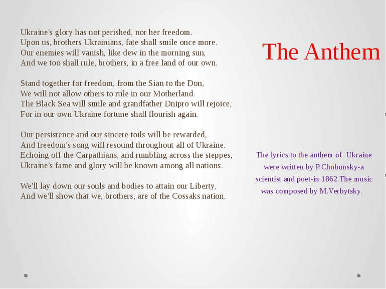 The Anthem Ukraine's glory has not perished, nor her freedom. Upon us, brothe...