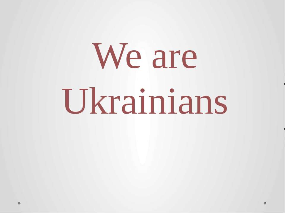 We are Ukrainians