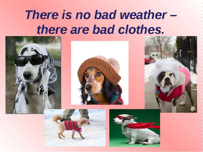 There is no bad weather – there are bad clothes.