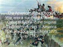 The American Revolutionary War was a war fought between Great Britain and the...