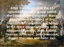 After that, leaders of the 13 colonies formed a group called the Continental ...
