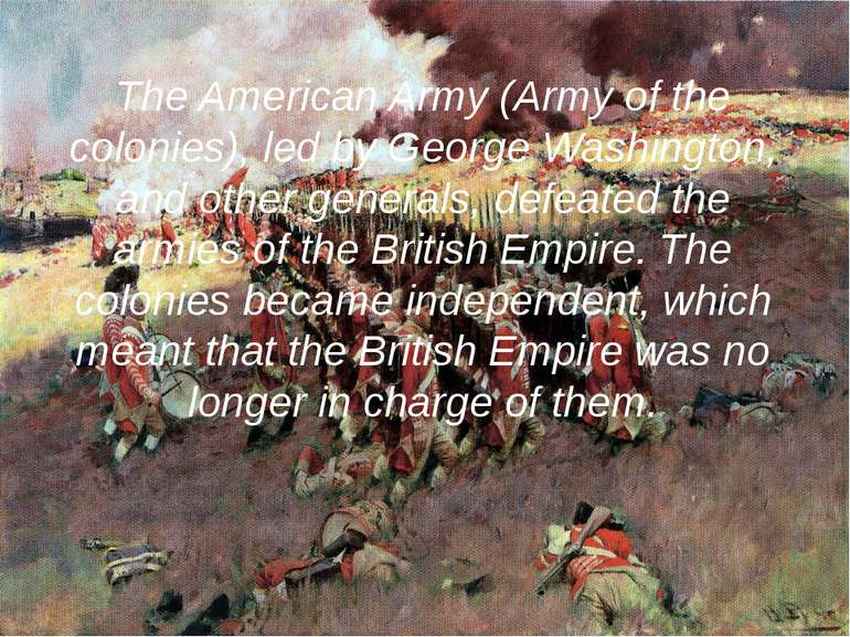 The American Army (Army of the colonies), led by George Washington, and other...