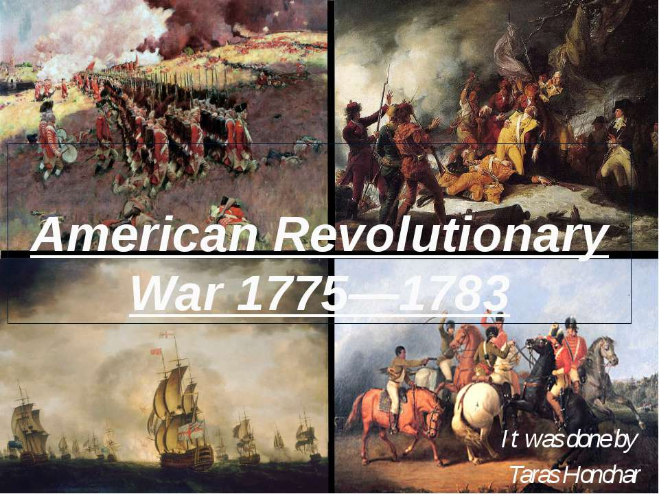 American Revolutionary War 1775—1783 It was done by Taras Honchar