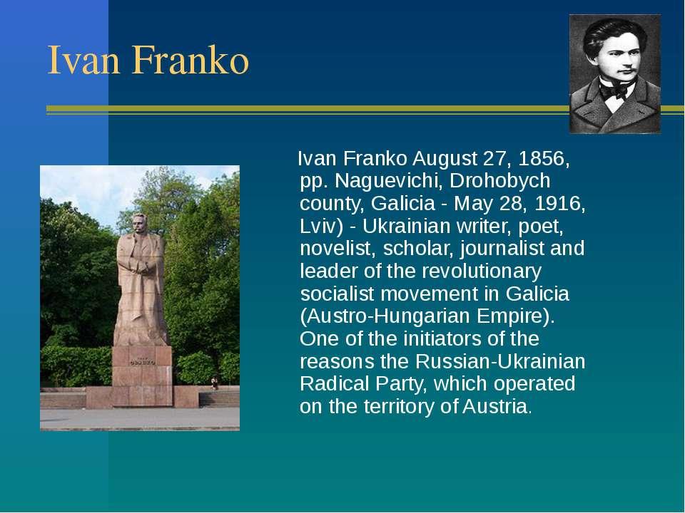 Ivan Franko Ivan Franko August 27, 1856, pp. Naguevichi, Drohobych county, Ga...