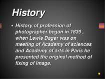 History of profession of photographer began in 1839 , when Lewie Dager was on...