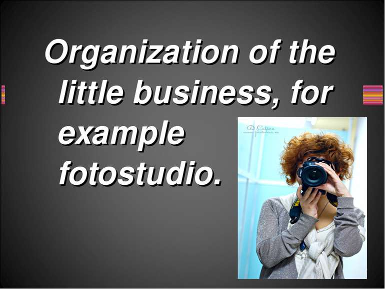 Organization of the little business, for example fotostudio.