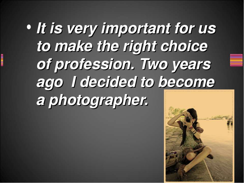 It is very important for us to make the right choice of profession. Two years...