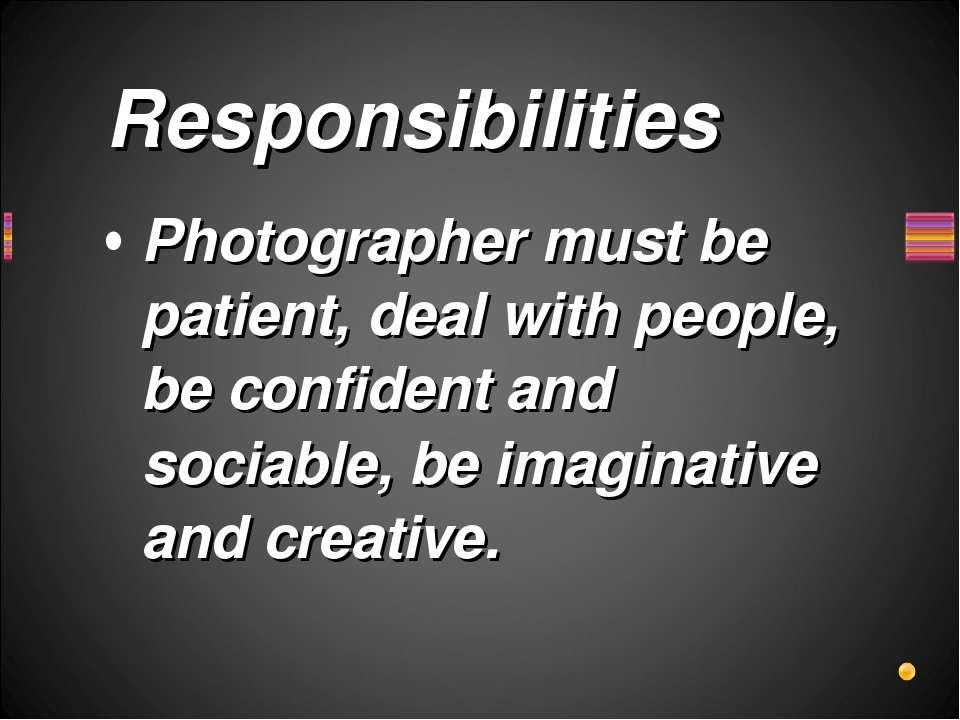 Photographer must be patient, deal with people, be confident and sociable, be...