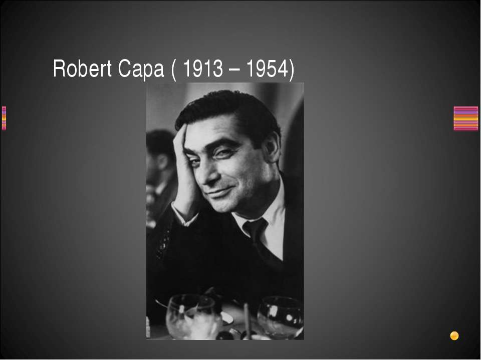 Robert Capa ( 1913 – 1954)