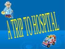 A Trip to a Hospital