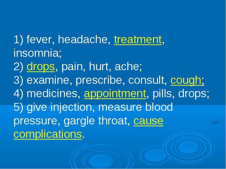 1) fever, headache, treatment, insomnia; 2) drops, pain, hurt, ache; 3) exami...