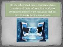 On the other hand many companies have transitioned their information totally ...