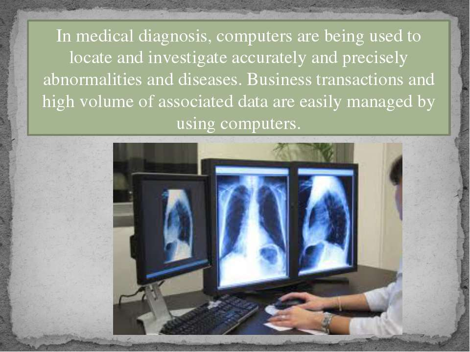 In medical diagnosis, computers are being used to locate and investigate accu...