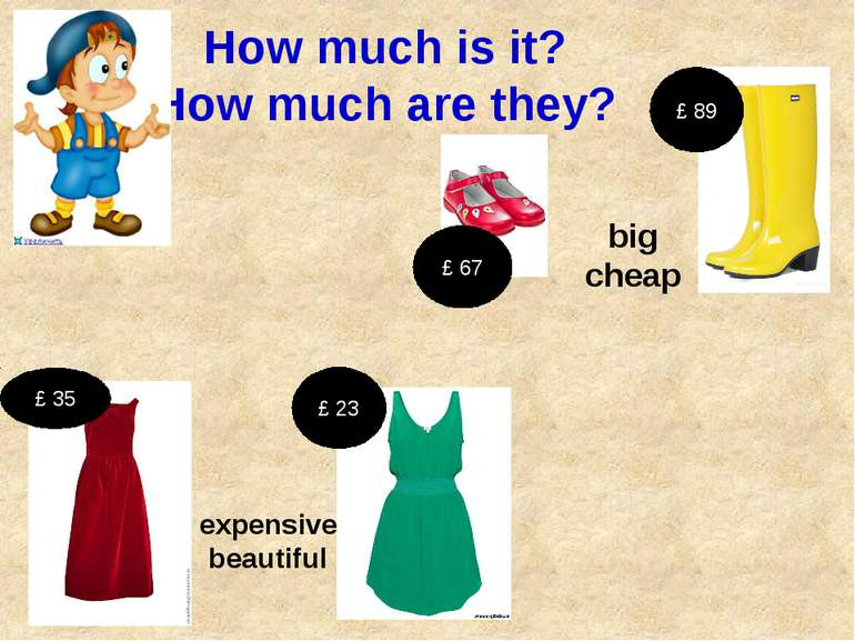 How much is it? How much are they? expensive beautiful £ 35 £ 23 big cheap £ ...