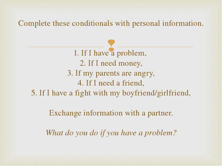 Complete these conditionals with personal information. 1. If I have a problem...
