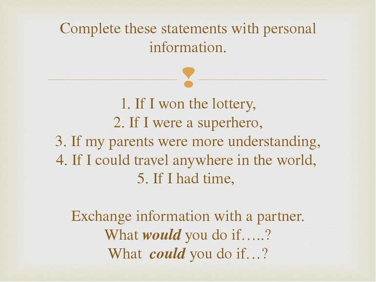 Complete these statements with personal information. 1. If I won the lottery,...