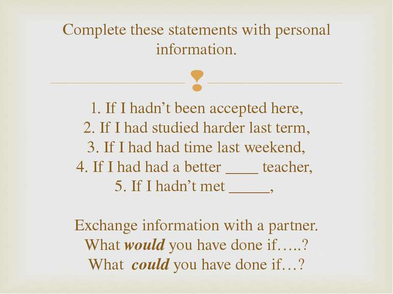 Complete these statements with personal information. 1. If I hadn't been acce...