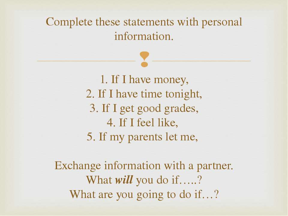 Complete these statements with personal information. 1. If I have money, 2. I...