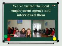 We've visited the local employment agency and interviewed them