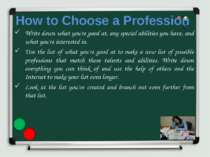 How to Choose a Profession Write down what you're good at, any special abilit...