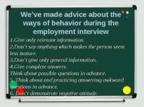 We've made advice about the ways of behavior during the employment interview ...