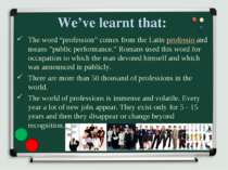 "We've learnt that: The word ""profession"" comes from the Latin professio and m..."
