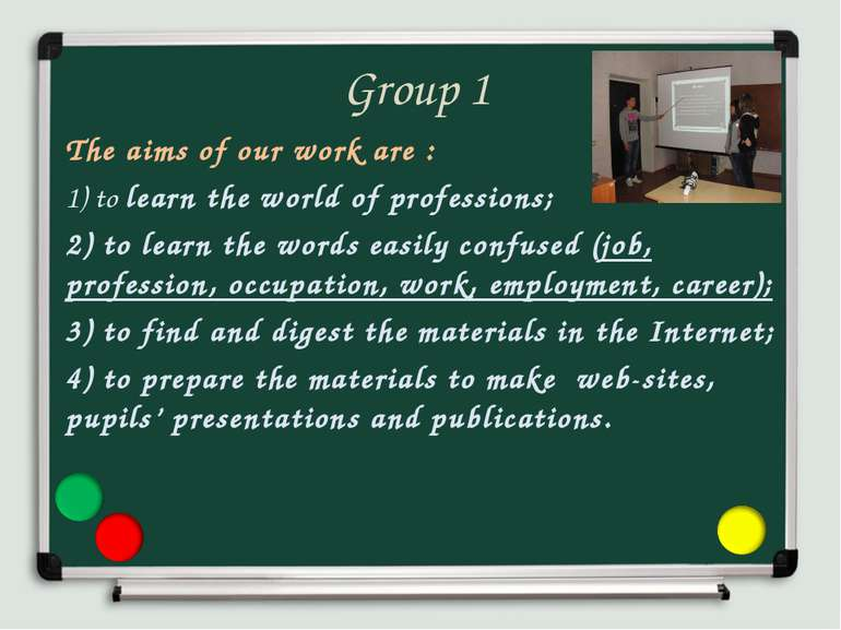 Group 1 The aims of our work are : 1) to learn the world of professions; 2) t...