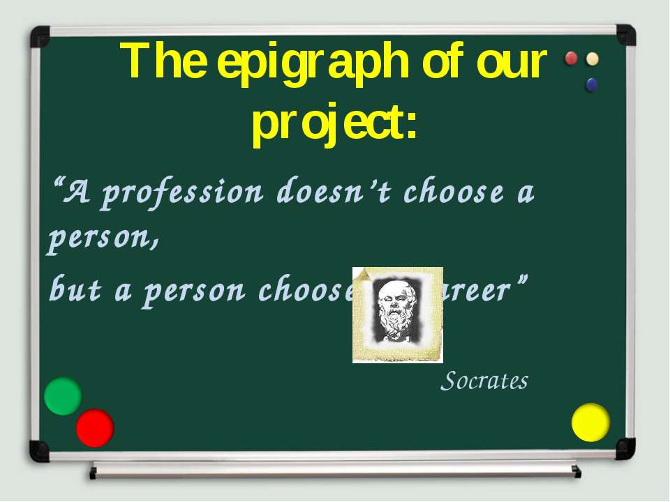 "The epigraph of our project: ""A profession doesn't choose a person, but a per..."