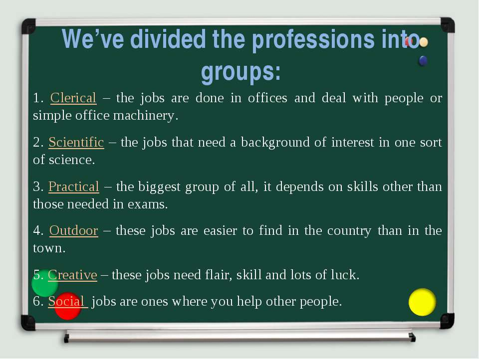 We've divided the professions into groups: 1. Clerical – the jobs are done in...