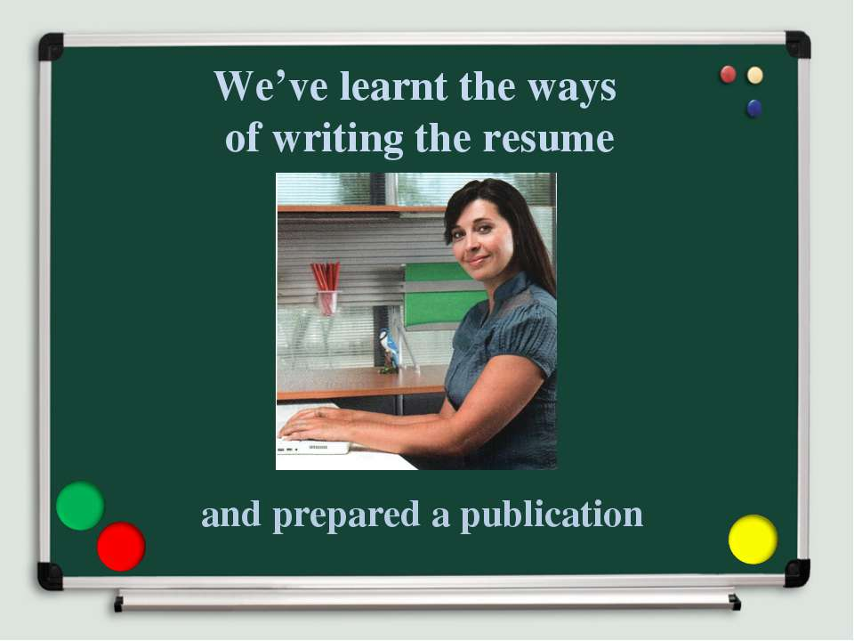 We've learnt the ways of writing the resume and prepared a publication