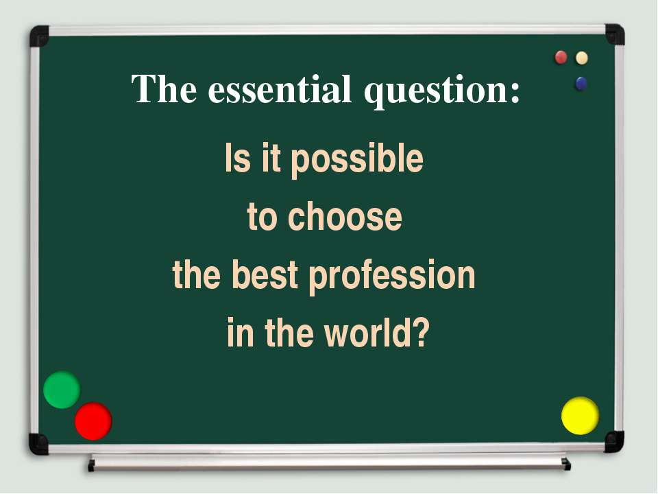The essential question: Is it possible to choose the best profession in the w...
