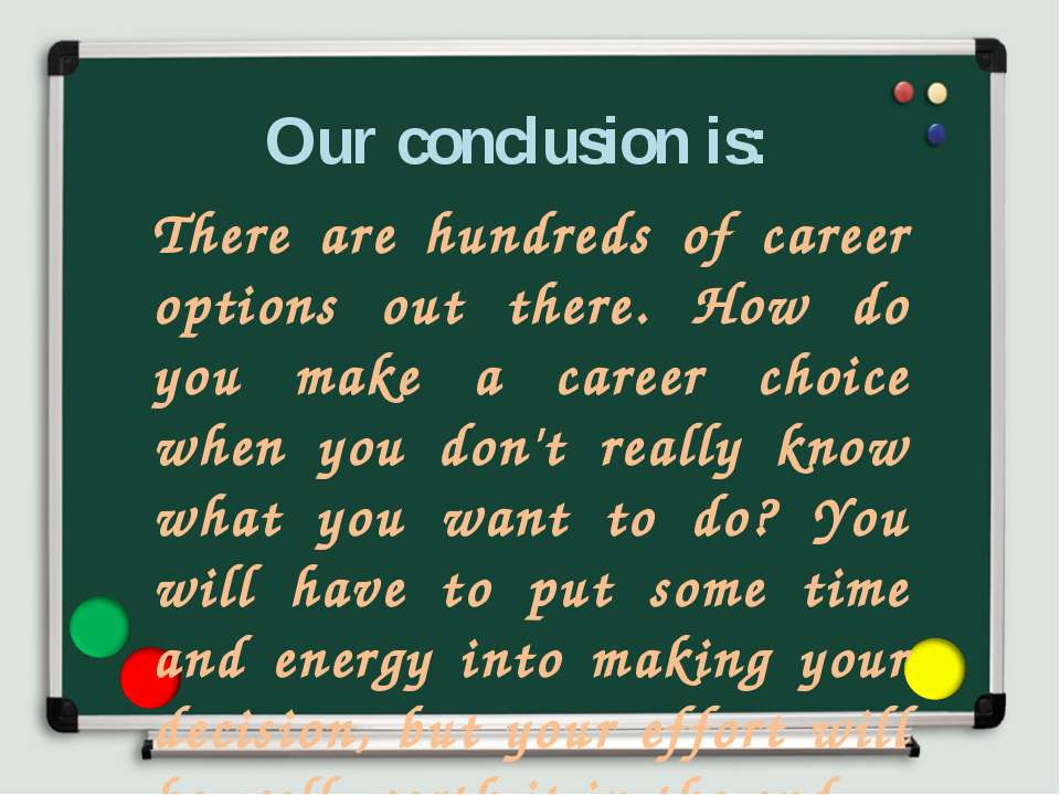 Our conclusion is: There are hundreds of career options out there. How do you...