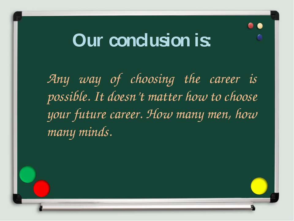 Our conclusion is: Any way of choosing the career is possible. It doesn't mat...