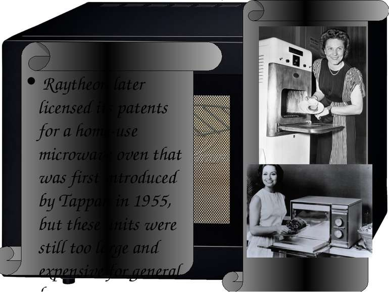 Raytheon later licensed its patents for a home-use microwave oven that was fi...
