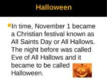 Halloween In time, November 1 became a Christian festival known as All Saints...