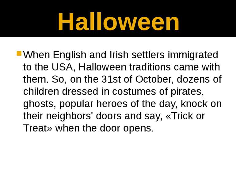 Halloween When English and Irish settlers immigrated to the USA, Halloween tr...