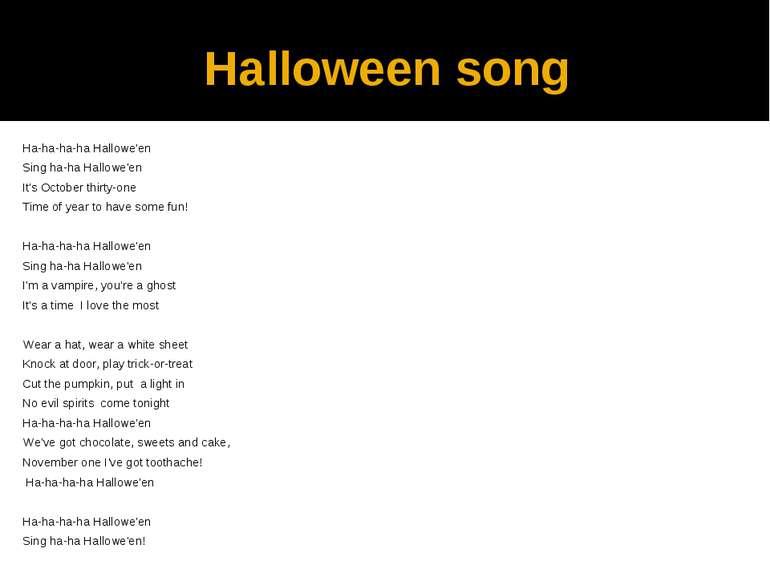 Halloween song Ha-ha-ha-ha Hallowe'en Sing ha-ha Hallowe'en It's October thir...